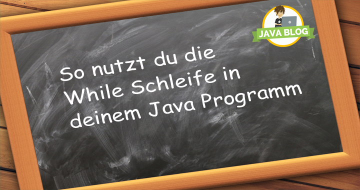 Java While Schleife